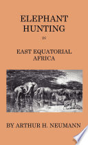 download ebook elephant-hunting in east equatorial africa - being an account of three years' ivory-hunting under mount kenia and amoung the ndorobo savages of the lorogo mountains, including a trip to the north end of lake rudolph pdf epub