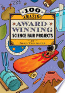 One Hundred Amazing Award winning Science Fair Projects