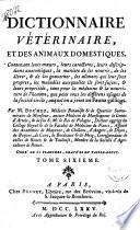 Dictionnaire veterinaire, et des animaux domestiques. Contenant leurs moeurs, leurs caracteres, leurs descriptions anatomiques, la maniere de les nourrir ...