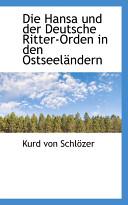 Die Hansa Und Der Deutsche Ritter-Orden in Den Ostseelndern
