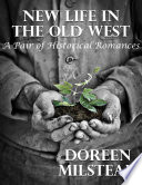 New Life In the Old West: A Pair of Historical Romances