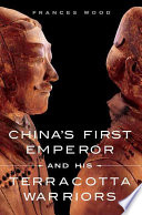 China s First Emperor and His Terracotta Warriors