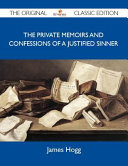 The Private Memoirs and Confessions of a Justified Sinner Written by Himself with a Detail of Curious Traditionary Facts  and Other Evidence  by the Editor