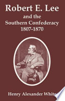 Robert E Lee And The Southern Confederacy 1807 1870