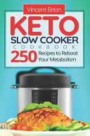 Keto Slow Cooker Cookbook 250 Recipes To Reboot Your Metabolism