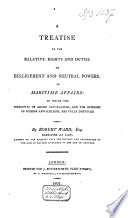 A Treatise of the Relative Rights and Duties of Belligerent and Neutral Powers,in Maritime Affairs