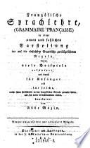 Franz  sische Sprachlehre  Grammaire Francaise  in einer neuen und fa  lichen Darstellung der     Regeln      erl  utert und sowohl f  r Anf  nger als f  r solche welche schon Fortschritte     gemacht haben     bearb  von      9   umgearb  u  verb  Ausg