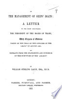 On the Management of Ships  boats  A letter to the     President of the Board of Trade  with extracts of evidence taken on the Trial of the Officers of the  Orion  in August  1850  and     from the statements and evidence of the survivors of the  Amazon