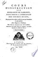Cours d instruction d un sourd muet de naissance  pour servir a l   ducation des sourds muets     Avec figures et tableaux  Par Roch Ambroise Sicard