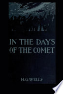 In The Days Of The Comet : fiction novel by h.g. wells in...