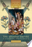 The Spanish Empire  A Historical Encyclopedia  2 volumes