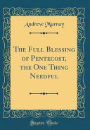 The Full Blessing of Pentecost, the One Thing Needful (Classic Reprint)