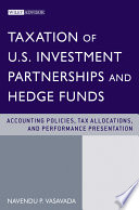 Taxation of U.S. Investment Partnerships and Hedge Funds Policies For Tax Reporting Unraveling The