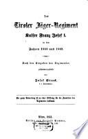 Das Tiroler Jäger-Regiment Kaiser Franz Josef I. in den Jahren 1848 und 1849