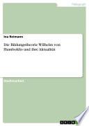 Die Bildungstheorie Wilhelm von Humboldts und ihre Aktualität