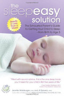 The Sleepeasy Solution  The Exhausted Parent s Guide to Getting Your Child to Sleep From Birth to Age 5