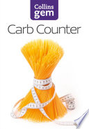 Carb Counter  A Clear Guide to Carbohydrates in Everyday Foods  Collins Gem