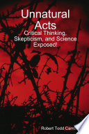 Unnatural Acts  Critical Thinking  Skepticism  and Science Exposed