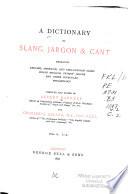 A Dictionary of Slang  Jargon   Cant Embracing English  American  and Anglo Indian Slang  Pidgin English  Gypsies  Jargon and Other Irregular Phraseology