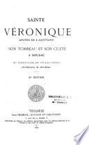 Ste Véronique, apôtre de l'Aquitaine, son tombeau et son culte à Soulac