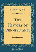 The History of Pennsylvania  Classic Reprint