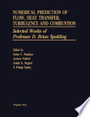 Numerical Prediction of Flow  Heat Transfer  Turbulence and Combustion