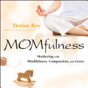 Momfulness : mothering with mindfulness, compassion, and grace