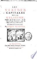 Les veritez capitales de la religion, établies par la raison, et par l'Ecriture sainte, avec un abrégé des loix morales ...