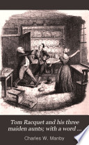 Tom Racquet and his three maiden aunts  with a word about  the Whittleburys   Illustr  by R  Cruikshank
