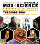 Theodore Gray s Completely Mad Science