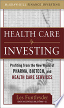 Healthcare Investing: Profiting From The New World Of Pharma, Biotech, And Health Care Services : largest markets, the $2.5 trillion health care industry...