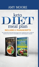 Keto Diet Meal Plan Includes 2 Manuscripts The Vegan Keto Diet Meal Plan Super Easy Vegetarian Keto Cookbook Discover The Secrets To Incredible Low C