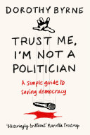 Trust Me, I'm Not A Politician : than trust our politicians, dorothy...