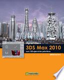 Aprender 3DS Max 2010 con 100 ejercicios pr  cticos