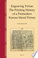Engraving Virtue  The Printing History of a Premodern Korean Moral Primer