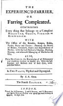 The Experienc d Farrier  Or  Farring Compleated  Containing Everything that Belongs to a Compleat Horseman  Groom  Farrier Or Horseleach     In Two Parts  Physical and Chyrurgical  By E  R   Gent  The Fourth Edition