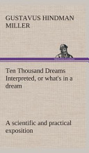 Ten Thousand Dreams Interpreted Or What S In A Dream A Scientific And Practical Exposition