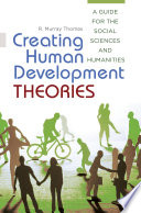 Creating Human Development Theories  A Guide for the Social Sciences and Humanities
