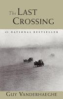 The Last Crossing by Guy Vanderhaeghe