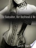 The Babysitter, Her Boyfriend & Me
