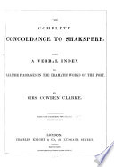 The Complete Concordance to Shakespeare  Being a Verbal Index to All the Passages in the Dramatic Works of the Poet