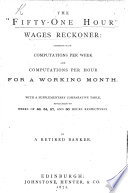 The    Fifty One Hour    Wages Reckoner  Consisting of Computations     for a Working Month     By a Retired Banker Book PDF