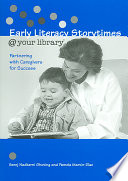 Early Literacy Storytimes @ Your Library Partnering with Caregivers for Success
