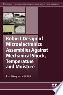 Robust Design of Microelectronics Assemblies Against Mechanical Shock  Temperature and Moisture