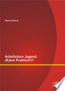 Arbeitslose Jugend: (K)ein Problem!?!