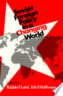 Soviet Foreign Policy In A Changing World : sources, substance, and significance of soviet...