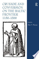 Crusade and Conversion on the Baltic Frontier 1150-1500