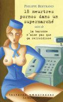 18 meurtres porno dans un supermarch    suivi de La Baronne