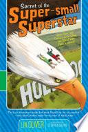 Secret Of The Super Small Superstar
