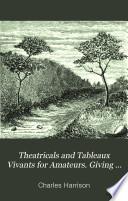 Theatricals and tableaux vivants for amateurs